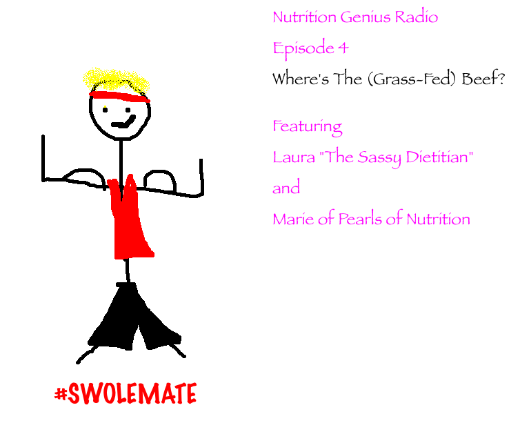 Nutrition Genius Radio Episode 4 Where's The (Grass-Fed) Beef #SwoleMates