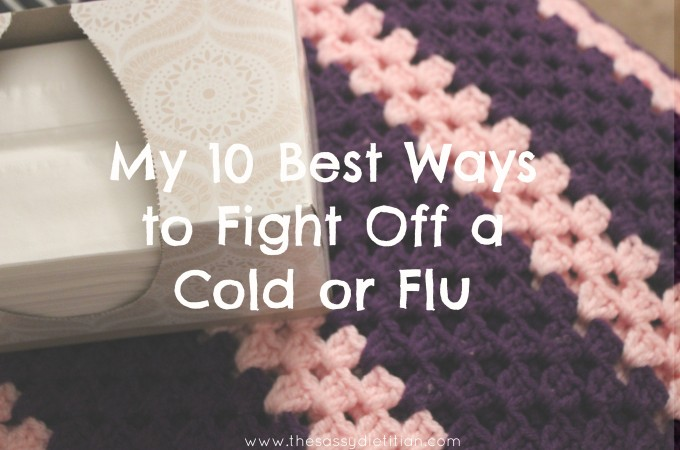 My 10 Top Ways to Fight Off a Cold or Flu